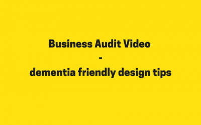 Business Audit Video – dementia friendly design tips