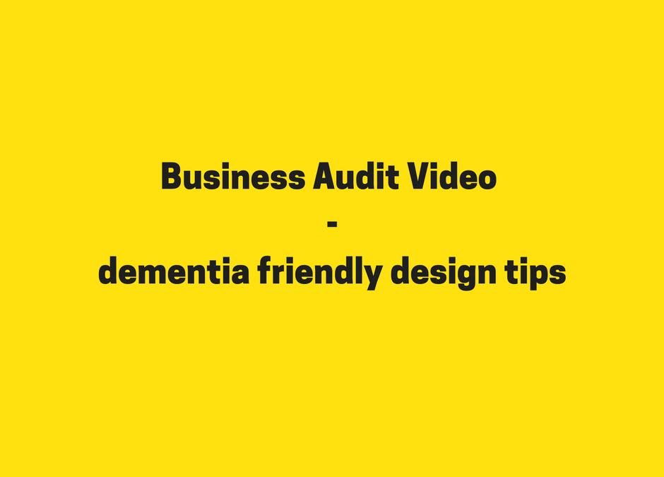 Business Audit Video – dementia friendly design tips